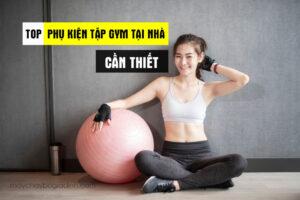 phu-kien-tap-gym-tai-nha